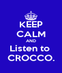 KEEP CALM AND Listen to  CROCCO. - Personalised Poster A4 size
