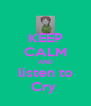 KEEP CALM AND listen to Cry  - Personalised Poster A4 size