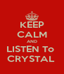 KEEP CALM AND LISTEN To  CRYSTAL  - Personalised Poster A4 size