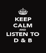 KEEP CALM AND LISTEN TO D & B - Personalised Poster A4 size