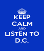 KEEP CALM AND LISTEN TO D.C. - Personalised Poster A4 size