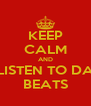 KEEP CALM AND LISTEN TO DA BEATS - Personalised Poster A4 size