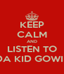 KEEP CALM AND LISTEN TO DA KID GOWIE - Personalised Poster A4 size
