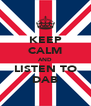 KEEP CALM AND LISTEN TO DAB - Personalised Poster A4 size