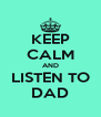 KEEP CALM AND LISTEN TO DAD - Personalised Poster A4 size