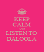 KEEP CALM AND LISTEN TO  DALOOLA - Personalised Poster A4 size