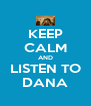 KEEP CALM AND LISTEN TO DANA - Personalised Poster A4 size