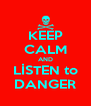 KEEP CALM AND LİSTEN to DANGER - Personalised Poster A4 size