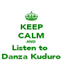 KEEP CALM AND Listen to  Danza Kuduro - Personalised Poster A4 size