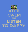 KEEP CALM AND LISTEN TO DAPPY - Personalised Poster A4 size