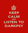 KEEP CALM AND LISTEN TO DARKPSY - Personalised Poster A4 size