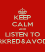 KEEP CALM AND LISTEN TO DARKRED&AVODKA - Personalised Poster A4 size