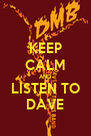 KEEP CALM AND LISTEN TO DAVE - Personalised Poster A4 size