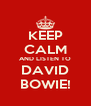 KEEP CALM AND LISTEN TO DAVID BOWIE! - Personalised Poster A4 size