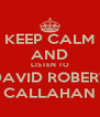KEEP CALM AND LISTEN TO DAVID ROBERT CALLAHAN - Personalised Poster A4 size