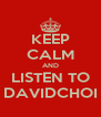 KEEP CALM AND LISTEN TO DAVIDCHOI - Personalised Poster A4 size