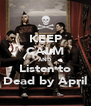 KEEP CALM AND Listen to Dead by April - Personalised Poster A4 size