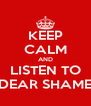 KEEP CALM AND LISTEN TO DEAR SHAME - Personalised Poster A4 size