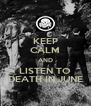 KEEP CALM AND LISTEN TO DEATH IN JUNE - Personalised Poster A4 size