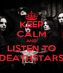KEEP CALM AND LISTEN TO DEATHSTARS - Personalised Poster A4 size