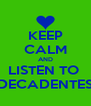 KEEP CALM AND LISTEN TO   DECADENTES  - Personalised Poster A4 size