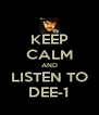 KEEP CALM AND LISTEN TO DEE-1 - Personalised Poster A4 size
