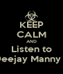 KEEP CALM AND Listen to Deejay Manny J - Personalised Poster A4 size