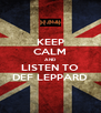 KEEP CALM AND LISTEN TO DEF LEPPARD - Personalised Poster A4 size
