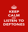 KEEP CALM AND LISTEN TO DEFTONES - Personalised Poster A4 size