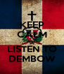 KEEP CALM AND LISTEN TO DEMBOW - Personalised Poster A4 size