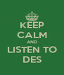 KEEP CALM AND LISTEN TO DES - Personalised Poster A4 size