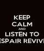 KEEP CALM AND LISTEN TO DESPAIR REVIVED - Personalised Poster A4 size