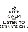 KEEP CALM AND LISTEN TO DESTINY'S CHILD - Personalised Poster A4 size