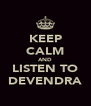 KEEP CALM AND LISTEN TO DEVENDRA - Personalised Poster A4 size