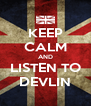 KEEP CALM AND LISTEN TO DEVLIN - Personalised Poster A4 size