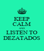 KEEP CALM AND LISTEN TO DEZATADOS - Personalised Poster A4 size