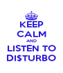 KEEP CALM AND LISTEN TO DI$TURBO - Personalised Poster A4 size