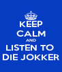 KEEP CALM AND LISTEN TO  DIE JOKKER - Personalised Poster A4 size