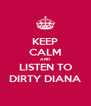 KEEP CALM AND LISTEN TO DIRTY DIANA - Personalised Poster A4 size
