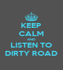 KEEP CALM AND LISTEN TO DIRTY ROAD - Personalised Poster A4 size