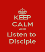 KEEP CALM AND Listen to  Disciple - Personalised Poster A4 size