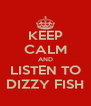 KEEP CALM AND LISTEN TO DIZZY FISH - Personalised Poster A4 size