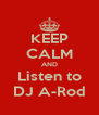 KEEP CALM AND Listen to DJ A-Rod - Personalised Poster A4 size