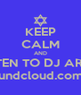 KEEP CALM AND LISTEN TO DJ ARON www.soundcloud.com/dj-aron - Personalised Poster A4 size