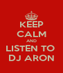 KEEP CALM AND LISTEN TO  DJ ARON - Personalised Poster A4 size
