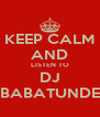 KEEP CALM AND LISTEN TO DJ BABATUNDE - Personalised Poster A4 size