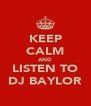 KEEP CALM AND LISTEN TO DJ BAYLOR - Personalised Poster A4 size