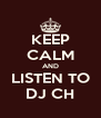 KEEP CALM AND LISTEN TO DJ CH - Personalised Poster A4 size