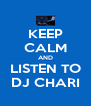 KEEP CALM AND LISTEN TO DJ CHARI - Personalised Poster A4 size
