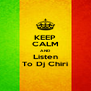 KEEP CALM AND Listen To Dj Chiri - Personalised Poster A4 size
